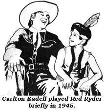 Carlton Kadell played Red Ryder briefly in 1945.