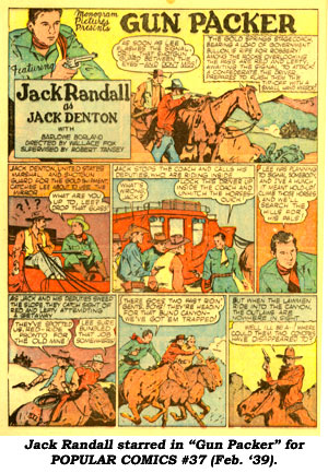 "Jack Randall starred in ""Gun Packer"" for POPULAR COMICS #37 (Feb. '39)."
