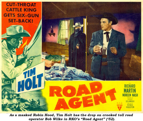 "As a masked Robin Hood, Tim Holt has the drop on crooked toll road operator Bob Wilke in RKO's ""Road Agent"" ('52)."