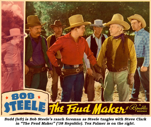 "Budd (left) is Bob Steele's ranch foreman as Steele tangles with Steve Clark in ""The Feud Maker"" ('38 Republic). Tex Palmer is on the right."