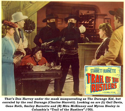 "That's Don Harvey under the mask masquerading as The Durango Kid, but corraled by the real Durango Kid (Charles Starrett). Looking on are (L) Gail Davis, Gene Roth, Smiley Burnette and (R) Mira McKinney and Myron Healey in Columbia's ""Trail of the Rustlers"" ('50)."