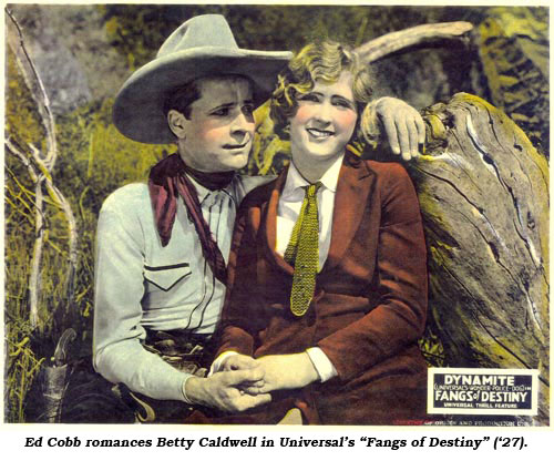 "Ed Cobb romances Betty Caldwell in Universal's ""Fangs of Destiny"" ('27)."