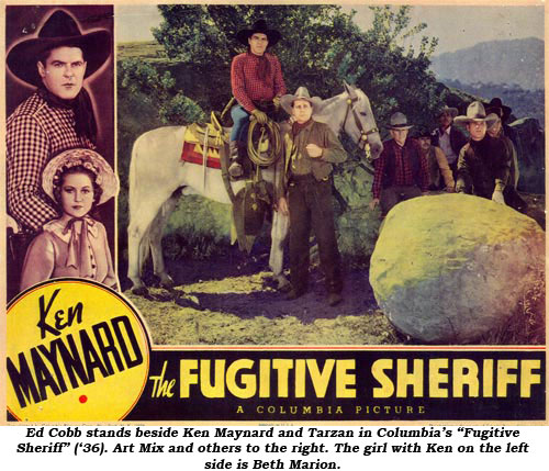 "Ed Cobb stans beside Ken Maynard and Tarzan in Columbia's ""Fugitive Sheriff"" ('36). Art Mix and others to the right. The girl with Ken on the left side is Beth Marion."