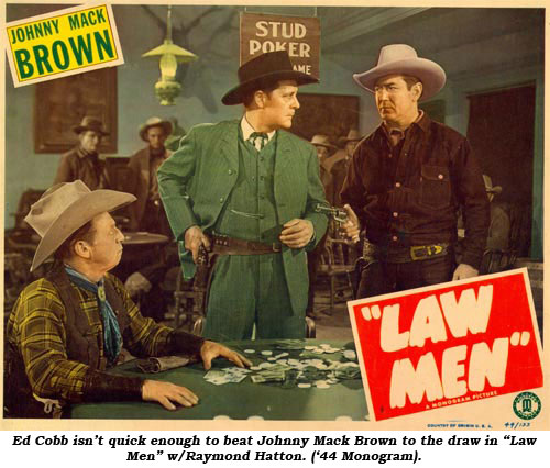 "Ed Cobb isn't quick enough to beat Johnny Mack Brown to the draw in ""Law Men"" w/Raymond Hatton ('44 Monogram)."