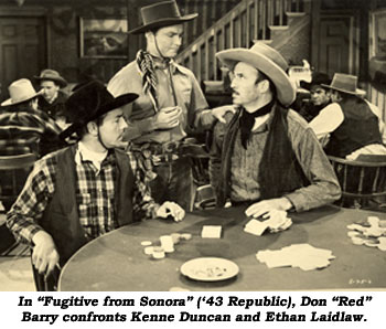 "In ""Fugitive from Sonora"" ('43 Republic), Don ""Red"" Barry confronts Kenne Duncan and Ethan Laidlaw."