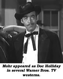 Mohr appeared as Doc Holliday in several Warner Bros. TV westerns.