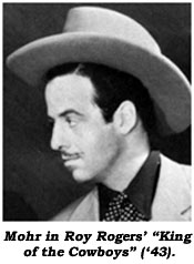 "Mohr in Roy Rogers' ""King of the Cowboys"" ('43)."