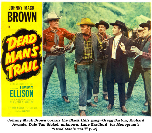 "Johnny Mack Brown corrals the Black Hills gang--Gregg Barton, Richard Avonde, Dale Van Sickel, unknown, Lane Bradford--for Monogram's ""Dead Man's Trail"" ('52)."