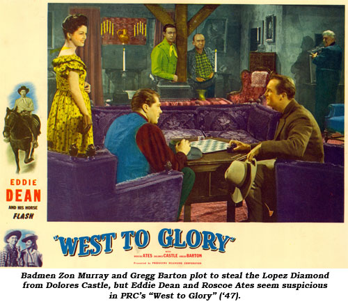 "Badmen Zon Murray and Gregg Barton pot to steal the Lopez Diamond from Dolores Castle, but Eddie Dean and Roscoe Ates seem suspicious in PRC's ""West to Glory"" ('47)."