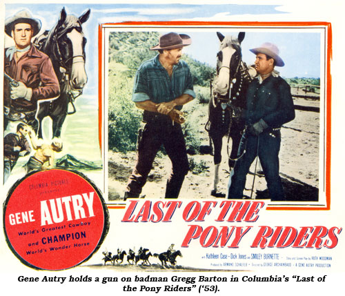 "Gene Autry holds a gun on badman Gregg Barton in Columbia's ""Last of the Pony Riders"" ('53)."