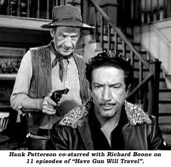 "Hank Patterson co-starred with Richard Boone on 11 episodes of ""Have Gun Will Travel""."