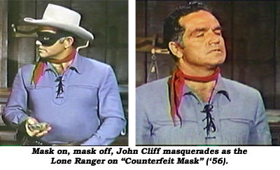 "John Cliff masquerades as the Lone Ranger on ""Counterfeit Mask"" ('56). Picture shows Cliff as Lone Ranger with mask and without."