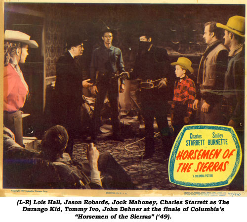 "(L-R) Lois Hall, Jason Robards, Jock Mahoney, Charles Starrett as The Durango Kid, Tommy Ivo, John Dehner at the finale of Columbia's ""Horsemen of the Sierras"" ('49)."
