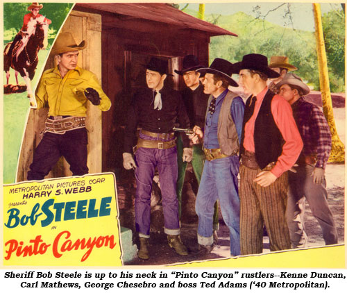 "Sheriff Bob Steele is up to his neck in ""Pinto Canyon"" rustlers--Kenne Duncan, Carl Mathews, George Chesebro and boss Ted Adams ('40 Metropolitan)."