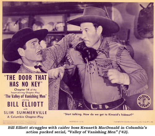 "Bill Elliott struggles with raider boss Kenneth MacDonald in Columbia's action packed serial, ""Valley of Vanishing Men"" ('42)."