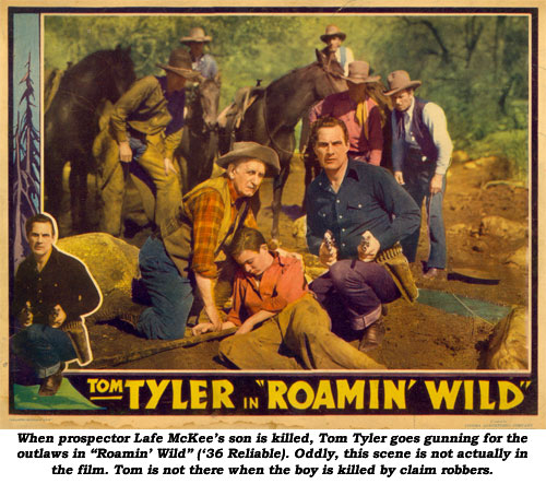 "When prospector Lafe McKee's son is killed, Tom Tyler goes gunning for the outlaws in ""Roamin' Wild"" ('36 Reliable)."