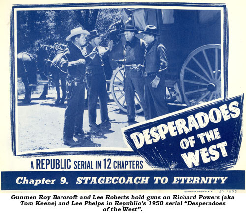 "Gunmen Roy Barcroft and Lee Roberts hold guns on Richard Powers (aka Tom Keene) and Lee Phelps in Republic's 1950 serial ""Desperadoes of the West""."