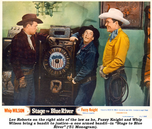 "Lee Roberts on the right side of the law as he, Fuzzy Knight and Whip Wilson bring a bandit to justice--a one armed bandit--in ""Stae to Blue River"" ('51 Monogram)."