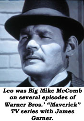 "Leo was Big Mike McComb on several episodes of Warner Bros.' ""Maverick"" TV series with James Garner."
