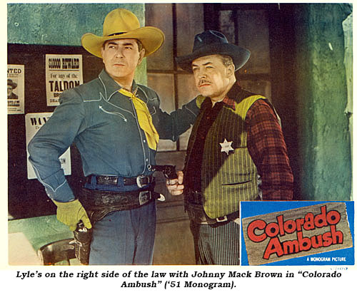 "Lyle's on the right side of the law with Johnny Mack Brown in ""Colorado Ambush"" ('51 Monogram)."