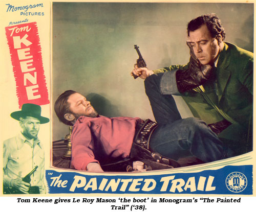 "Tom Keene gives Le Roy Mason 'the boot' in Monogram's ""The Painted Trail"" ('38)."