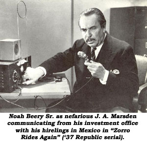 "Noah Beery Sr. as nefarious J. A. Marsden communicating from his investment office with his hirelings in Mexico in ""Zorro Rides Again"" ('37 Republic serial)."