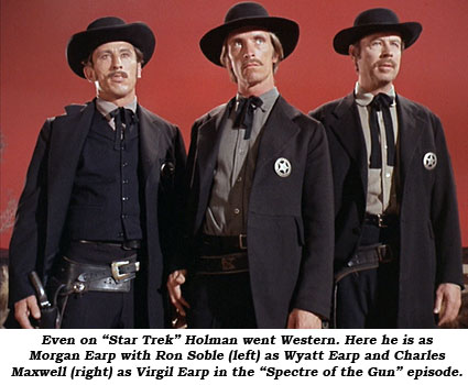 "Even on ""Star Trek"" Holman went Western. Here he is as Morgan Earp with Ron Soble (left) as Wyatt Earp and Charles Maxwell (right) as Virgil Earp in the ""Spectre of the Gun"" episode."