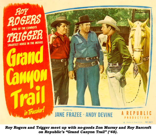 "Roy Rogers and Trigger meet up with no-goods Zon Murray and Roy Barcroft on Republic's ""Grand Canyon Trail"" ('48)."