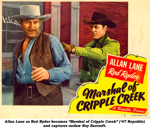 "Allan Lane as Red Ryder becomes ""Marshal of Cripple Creek"" ('47 Republic) and captures outlaw Roy Barcroft."