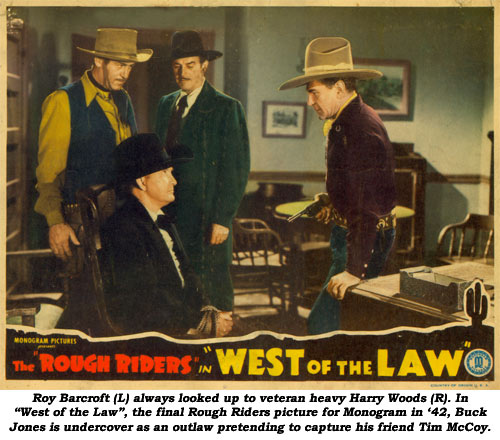 "Roy Barcroft (L) always looked up to veteran heavy Harry Woods (R). In ""West of the Law"", the final Rough Riders picture for Monogram in '42, Buck Jones is undercover as an outlaw pretending to capture his friend Tim McCoy."