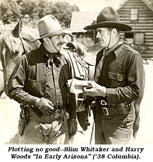 "Plotting no good--Slim Whitaker and Harry Woods ""In Early Arizona"" ('38 Columbia)."