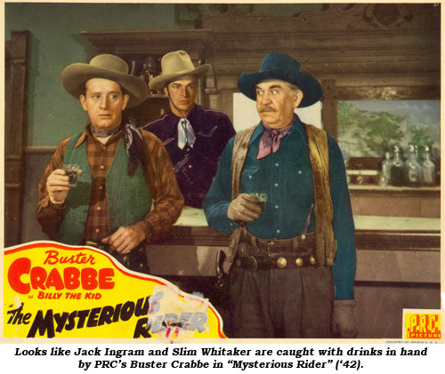 "Looks like Jack Ingram and Slim Whitaker are caught with drinks in hand by PRC's Buster Crabbe in ""Mysterious Rider"" ('42)."