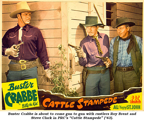 "Buster Crabbe is about to come gun to gun with rustlers Roy Brent and Steve Clark in PRC's ""Cattle Stampede"" ('43)."