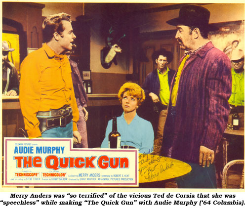 "Merry Anders was ""so terrified"" of the vicious Ted de Corsia that she was ""speechless"" while making ""The Quick Gun"" with Audie Murphy ('64 Columbia)."