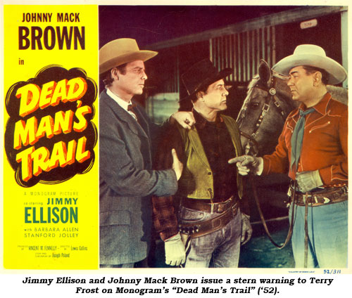 "Jimmy Ellison and Johnny Mack Brown issue a stern warning to Terry Frost on Monogram's ""Dead Man's Trail"" ('52)."