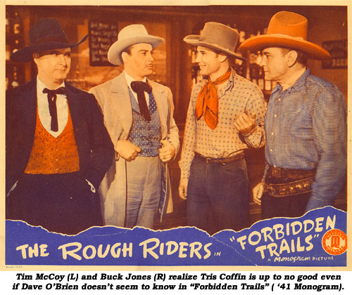 "Tim McCoy (L) and Buck Jones (R) realize Tris Coffin is up to no good even if Dave O'Brien doesn't seem to know in ""Forbidden Trails"" ('41 Monogram)."