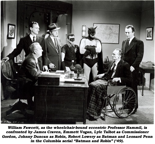 "William Fawcett, as the wheelchair-bound eccentric Professor Hammil, is confronted by James Craven, Emmett Vogan, Lyle Talbot as Commissioner Gordon, Johnny Duncan as Robin, Robert Lowery as Batman and Leonard Penn in the Columbia serial ""Batman and Robin"" ('49)."