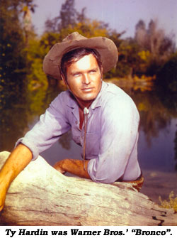 "Ty Hardin was Warner Bros.' ""Bronco""."