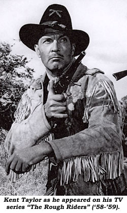 "Kent Taylor as he appeared on his TV series ""The Rough Riders"" ('58-'59)."