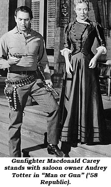 "Gunfighter Macdonald Carey stands with saloon owner Audrey Totter in ""Man or Gun"" ('58 Republic)."