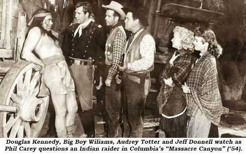 "Douglas Kennedy, Big Boy Williams, Audrey Totter and Jeff Donnell watch as Phil Carey questions an Indian raider in Columbia's ""Massacre Canyon"" ('54)."