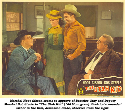 "Marshal Hoot Gibson seems to approve of Beatrice Gray and Deputy Marshal Bob Steele in ""The Utah Kid"" ( '44 Monogram). Beatrice's wounded father in the film, Jamesson Slade, observes from the right."