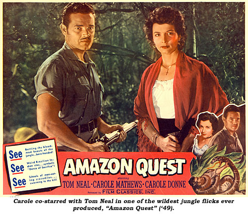 "Carole co-starred with Tom Neal in one of the wildest jungle flicks ever produced, ""Amazon Quest"" ('49)."