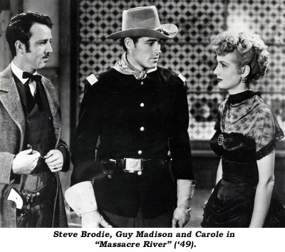 "Steve Brodie, Guy Madison and Carole in ""Massacre River"" ('49)."