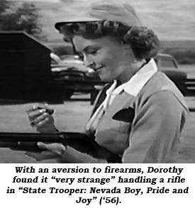 "With an aversion to firearms, Dorothy found it ""very strange"" handling a rifle in ""State Trooper: Nevada Boy, Pride and Joy"" ('56)."