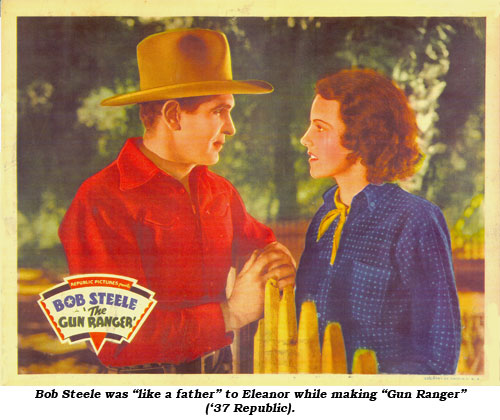 "bob Steele was ""like a father"" to Eleanor while making ""Gun Ranger"" ('37 Republic)."