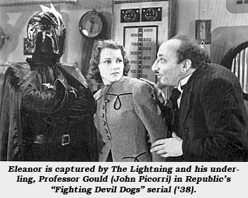 "Eleanor is captured by The Lightning and his underling, Professor Gould (John Picorri) in Republic's ""Fighting Devil Dogs"" serial ('38)."
