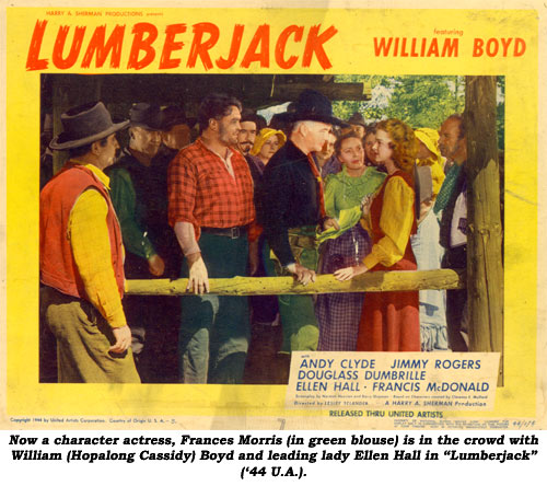 "Now a character actress, Frances Morris (in green blouse) is in the crowd with William (Hopalong Cassidy) Boyd and leading lady Ellen Hall in ""Lumberjack"" ('44 U.A.)"