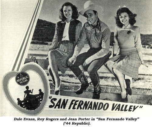 "Dale Evans, Roy Rogers and Jean Porter in ""San Fernando Valley"" ('44 Republic)."