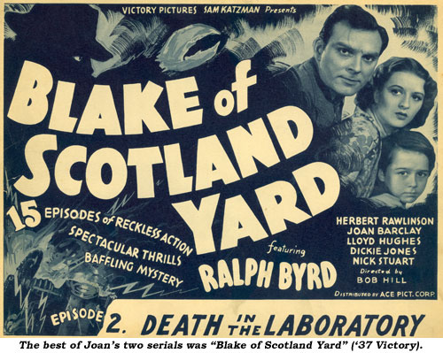 "The best of Joan's two serials was ""Blake of Scotland Yard"" ('37 Victory)."